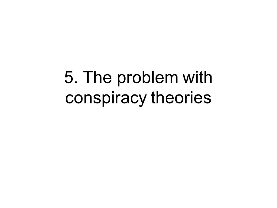 5. The problem with conspiracy theories