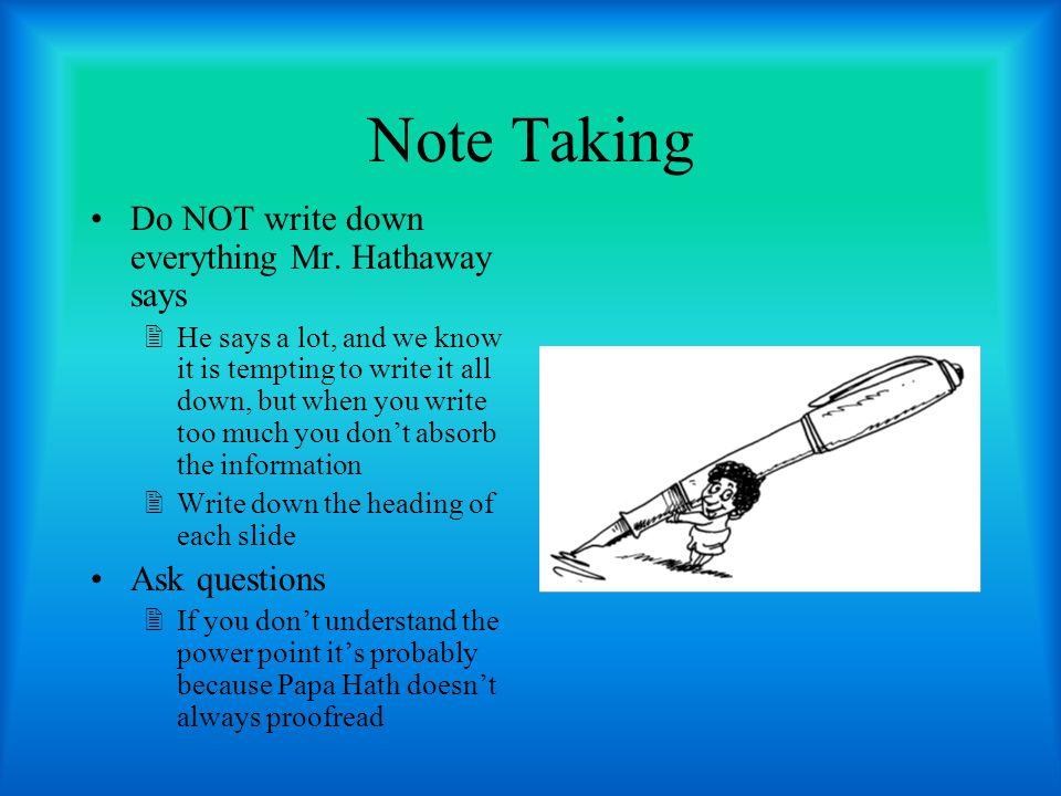 Note Taking Do NOT write down everything Mr.