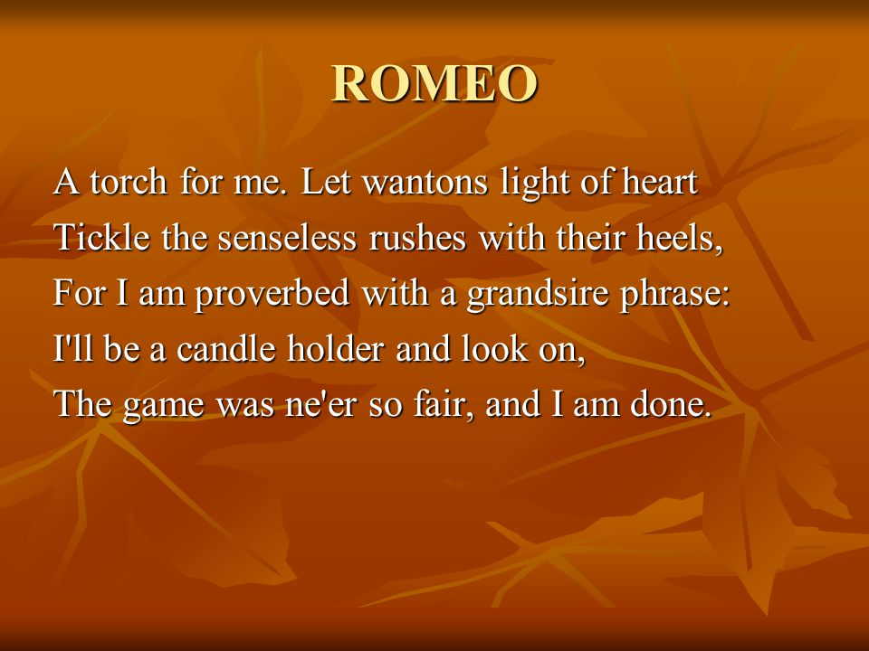 ROMEO A torch for me.