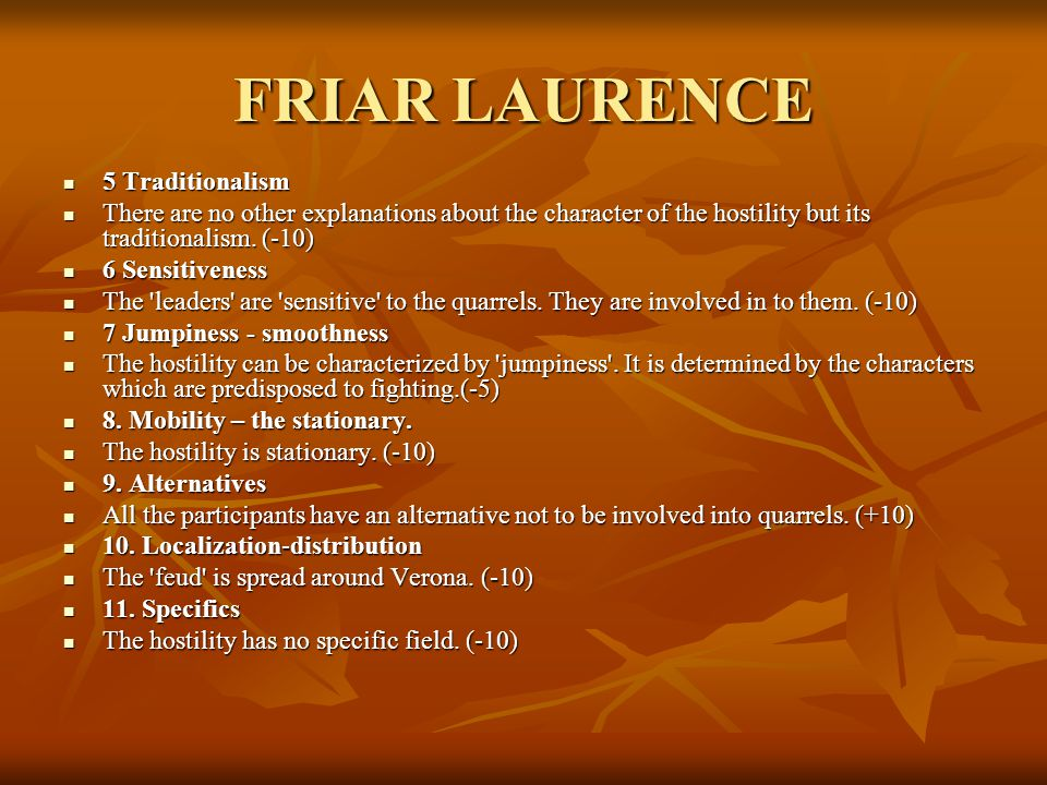 FRIAR LAURENCE 5 Traditionalism 5 Traditionalism There are no other explanations about the character of the hostility but its traditionalism.