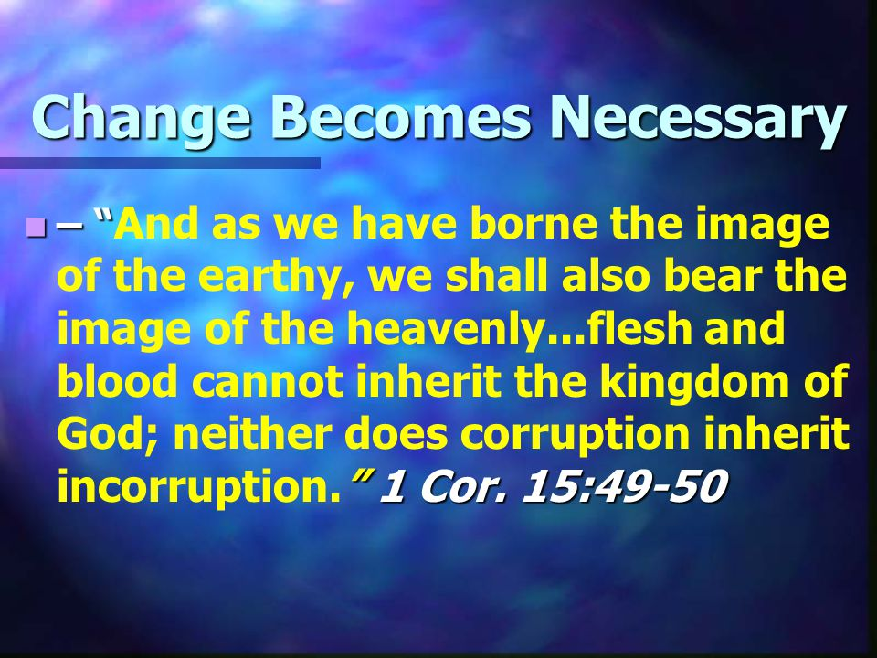 Change Becomes Necessary – 1 Cor.