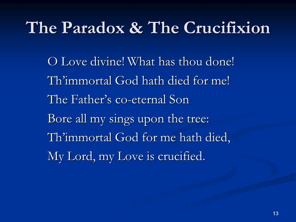 13 The Paradox & The Crucifixion O Love divine. What has thou done.
