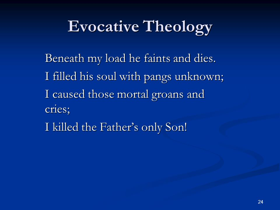 24 Evocative Theology Beneath my load he faints and dies.
