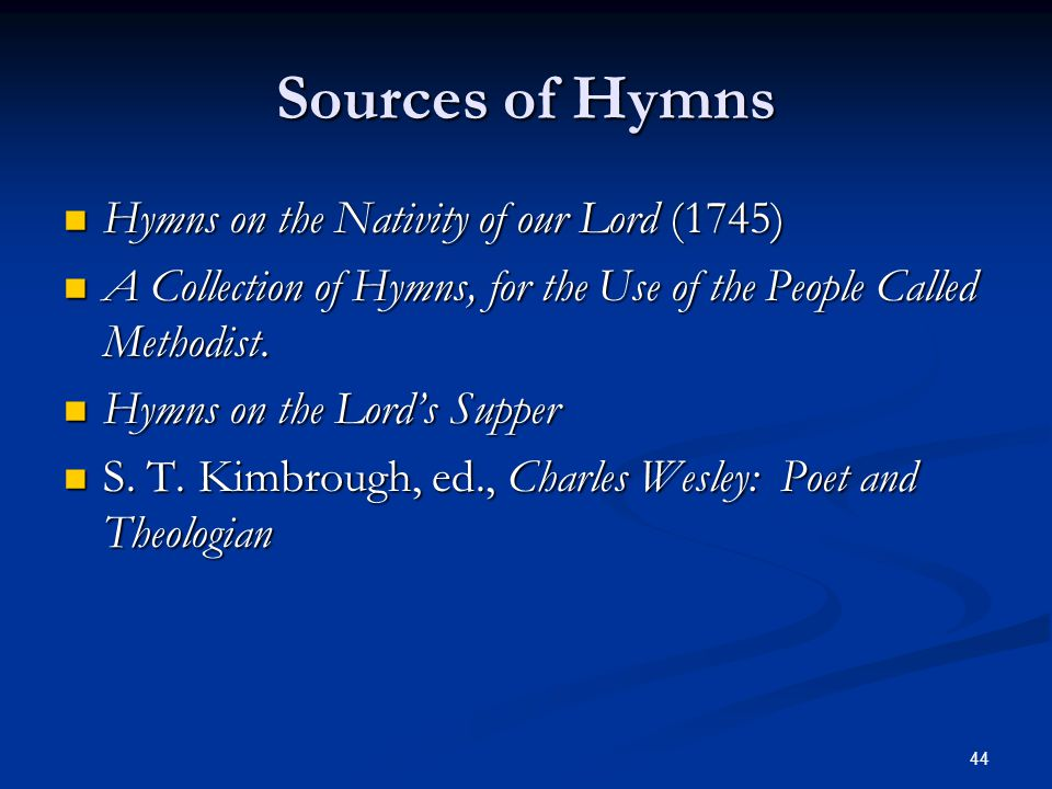 44 Sources of Hymns Hymns on the Nativity of our Lord (1745) Hymns on the Nativity of our Lord (1745) A Collection of Hymns, for the Use of the People
