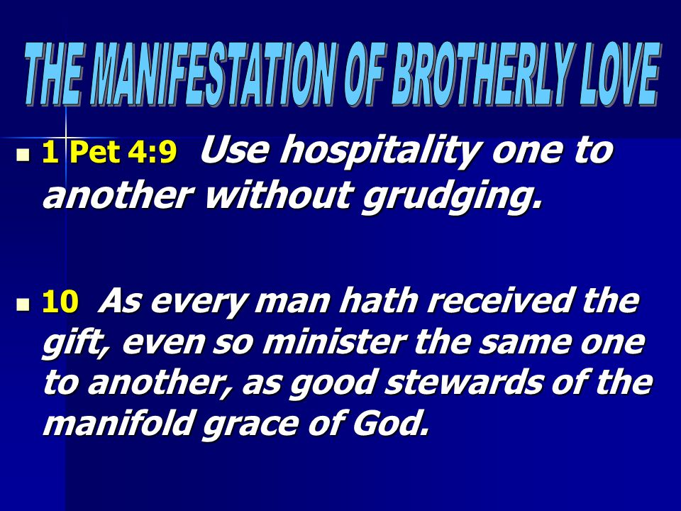 1 Pet 4:9 Use hospitality one to another without grudging. 1 Pet 4:9 Use hospitality one to another without grudging. 10 As every man hath received th
