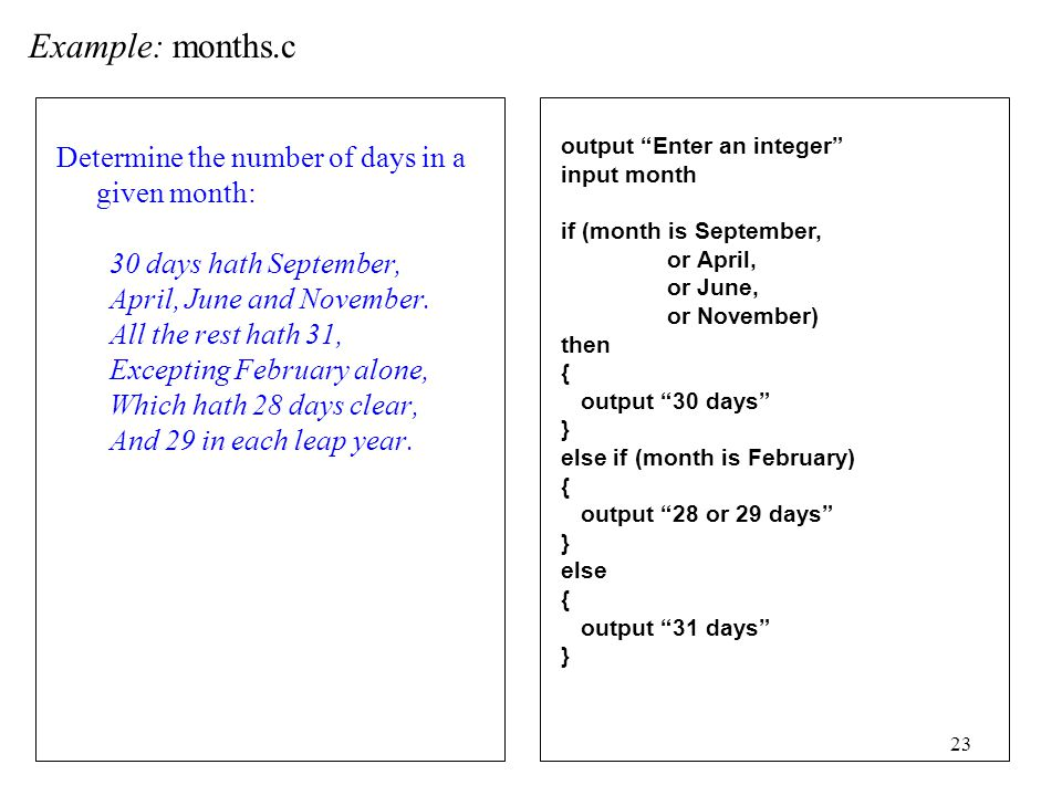23 Example: months.c Determine the number of days in a given month: 30 days hath September, April, June and November.