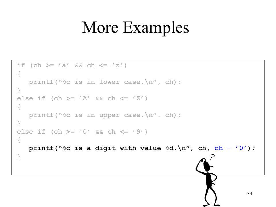 34 if (ch >= 'a' && ch <= 'z') { printf( %c is in lower case.\n , ch); } else if (ch >= 'A' && ch <= 'Z') { printf( %c is in upper case.\n .