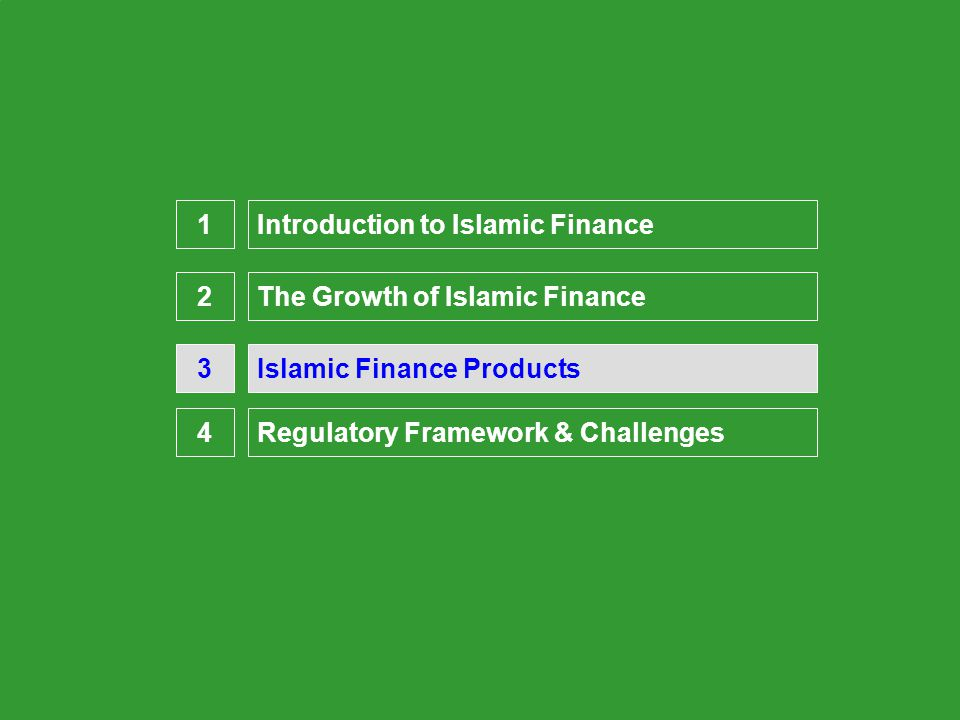 Presentation Overview Islamic Finance Products3 Introduction to Islamic Finance1 The Growth of Islamic Finance2 Regulatory Framework & Challenges4