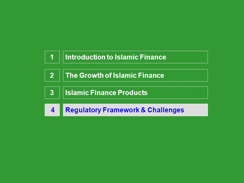 Presentation Overview Regulatory Framework & Challenges 4 1 Islamic Finance Products3 2 Introduction to Islamic Finance The Growth of Islamic Finance