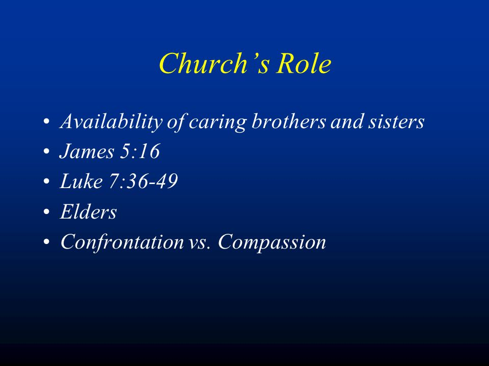 Availability of caring brothers and sisters James 5:16 Luke 7:36-49 Elders Confrontation vs.