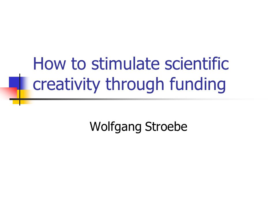 How to stimulate scientific creativity through funding Wolfgang Stroebe