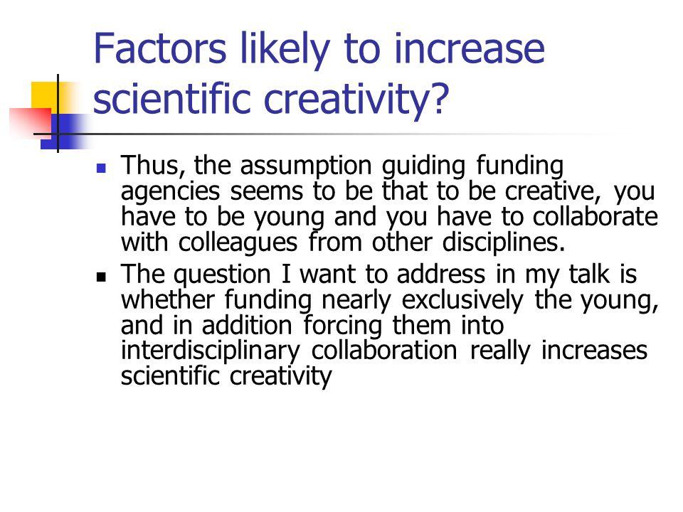 Factors likely to increase scientific creativity.