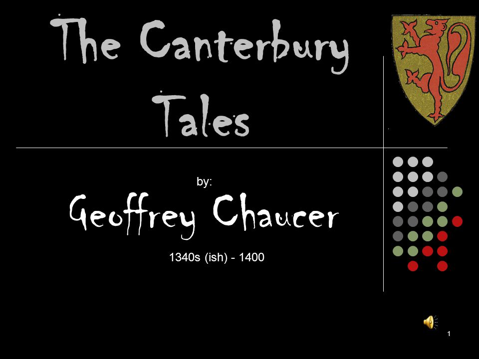 The Canterbury Tales Geoffrey Chaucer by: 1 1340s (ish) - 1400