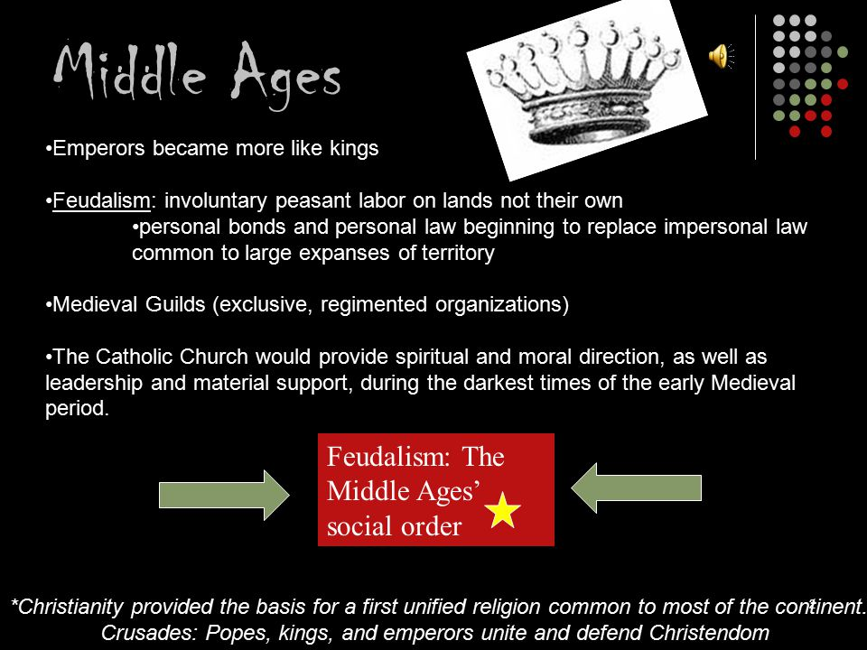 Middle Ages 22 Emperors became more like kings Feudalism: involuntary peasant labor on lands not their own personal bonds and personal law beginning t