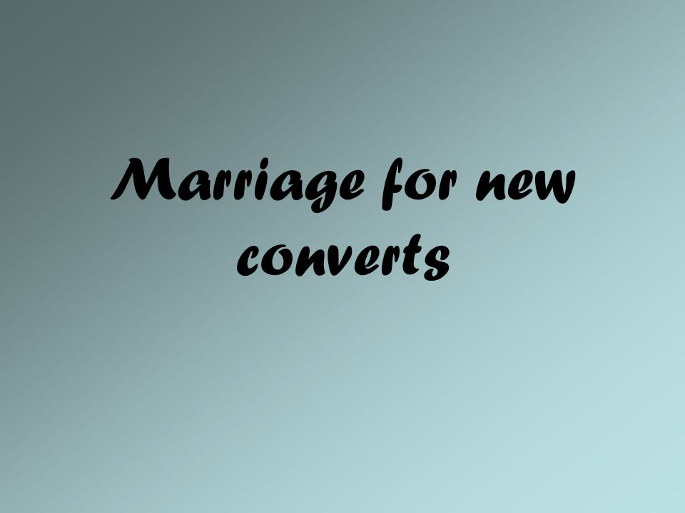 Marriage for new converts