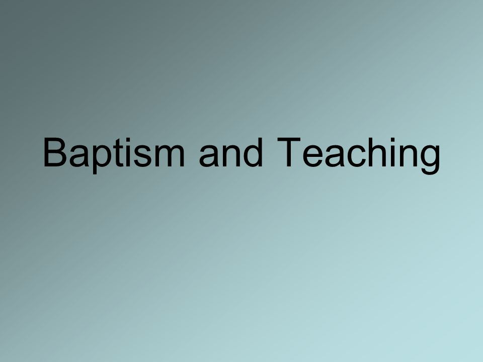 Baptism and Teaching