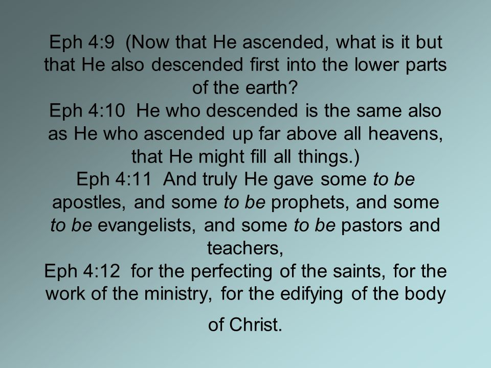 Eph 4:9 (Now that He ascended, what is it but that He also descended first into the lower parts of the earth.
