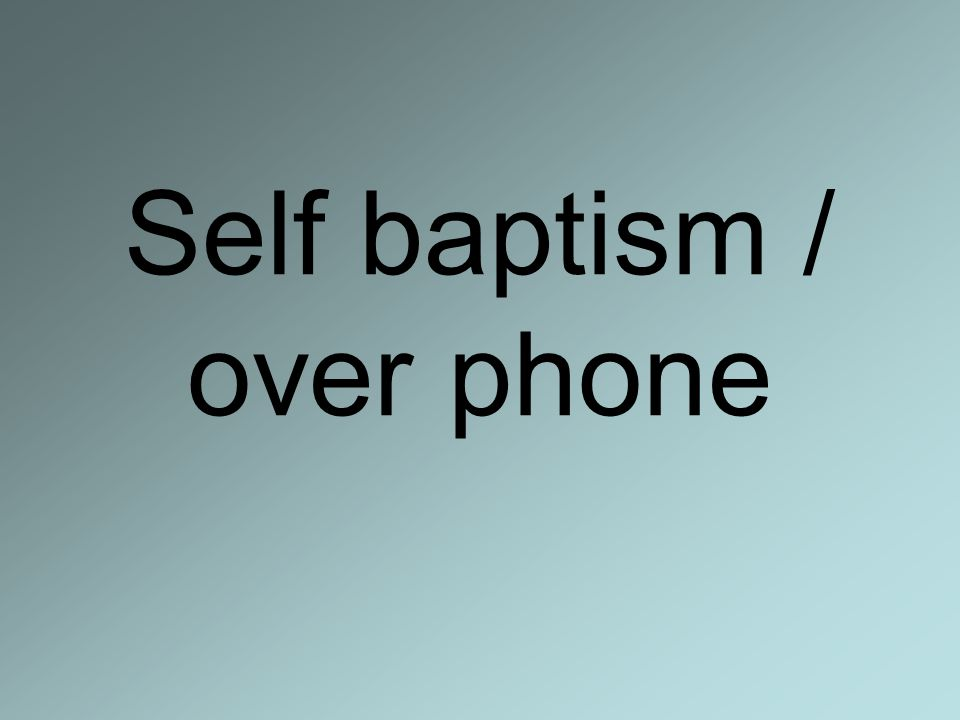 Self baptism / over phone