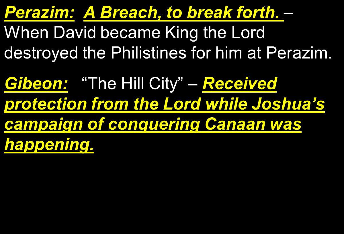 Perazim:A Breach, to break forth. Perazim: A Breach, to break forth.