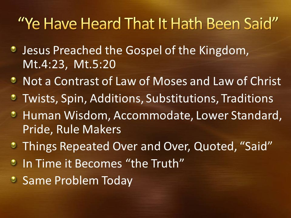 Jesus Preached the Gospel of the Kingdom, Mt.4:23, Mt.5:20 Not a Contrast of Law of Moses and Law of Christ Twists, Spin, Additions, Substitutions, Tr