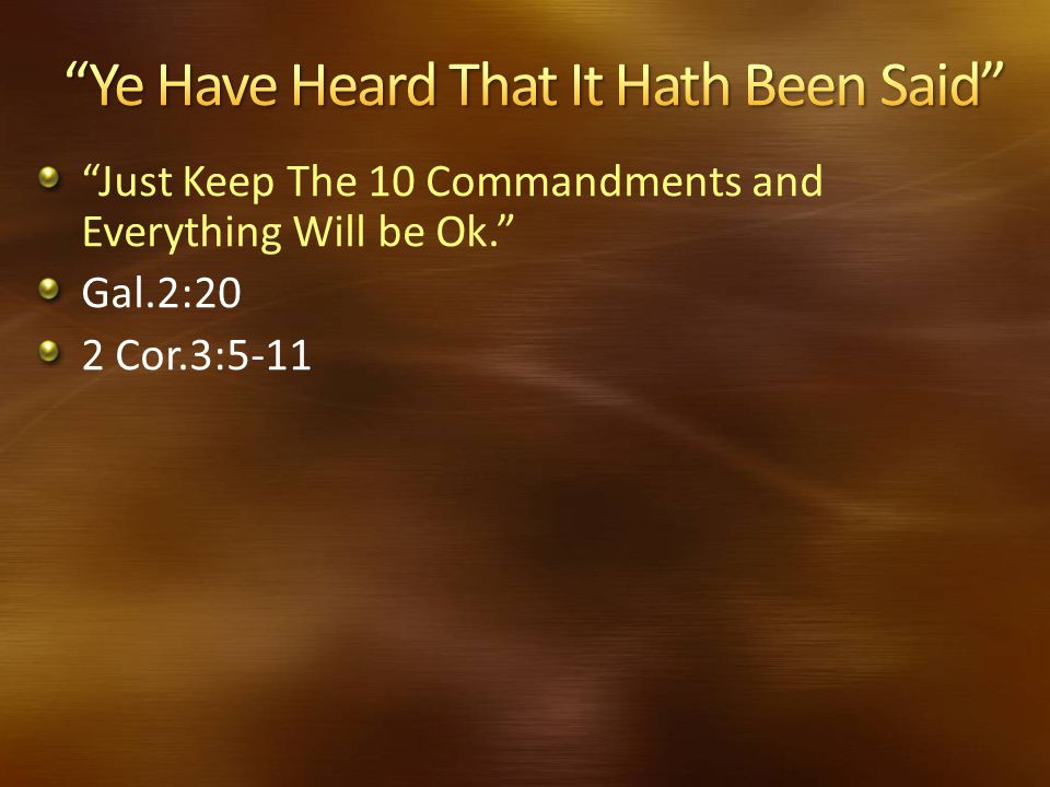 """""""Just Keep The 10 Commandments and Everything Will be Ok."""" Gal.2:20 2 Cor.3:5-11"""