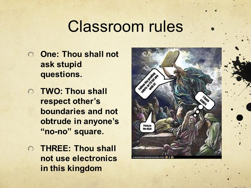 Classroom rules One: Thou shall not ask stupid questions.