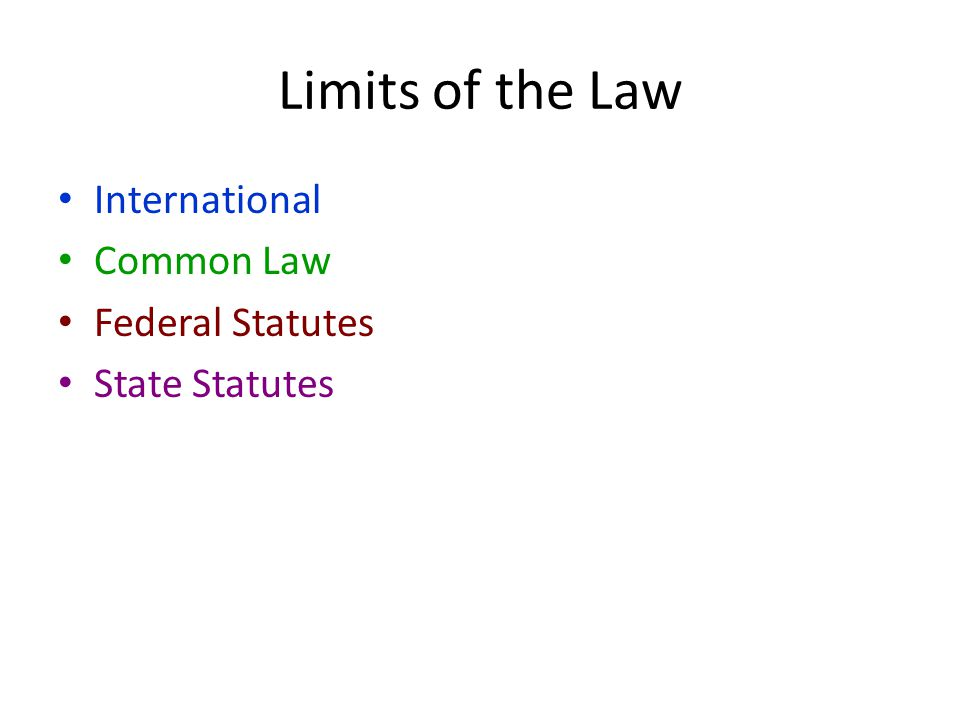 Limits of the Law International Common Law Federal Statutes State Statutes