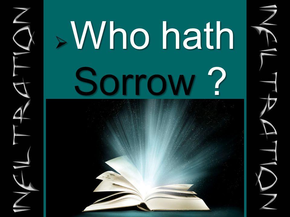  Who hath Sorrow ?