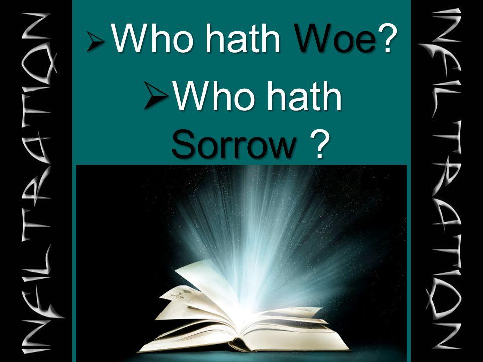  Who hath Woe?  Who hath Sorrow ?