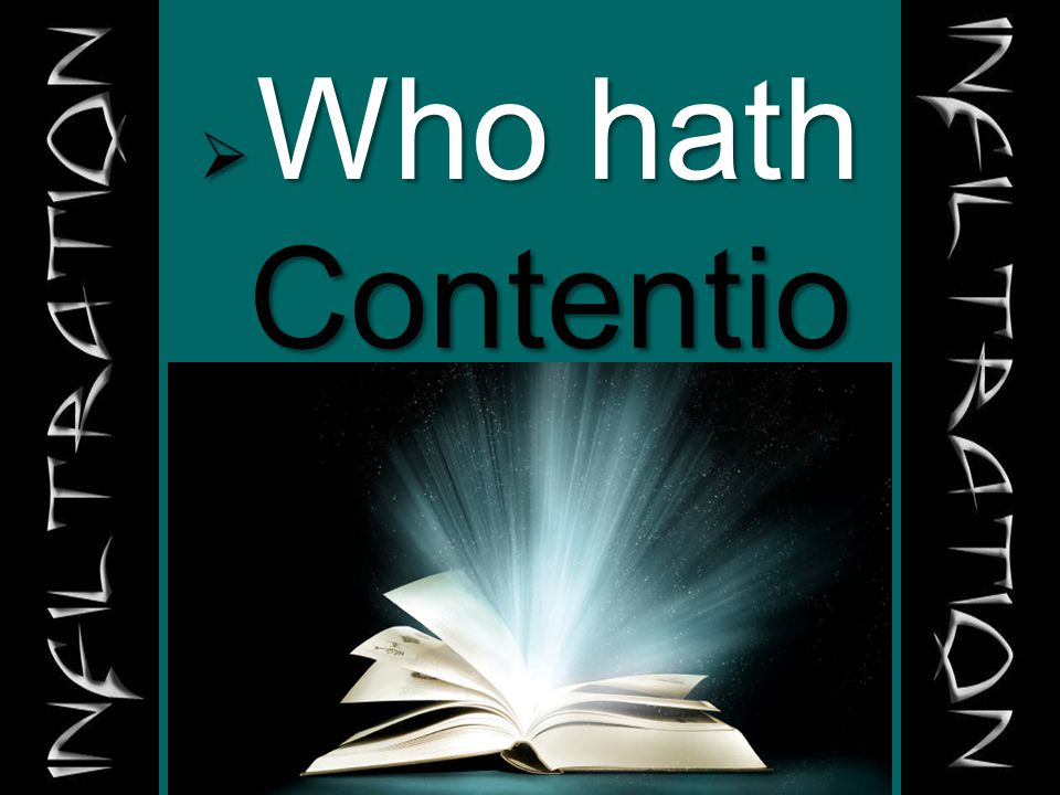  Who hath Contentio ns
