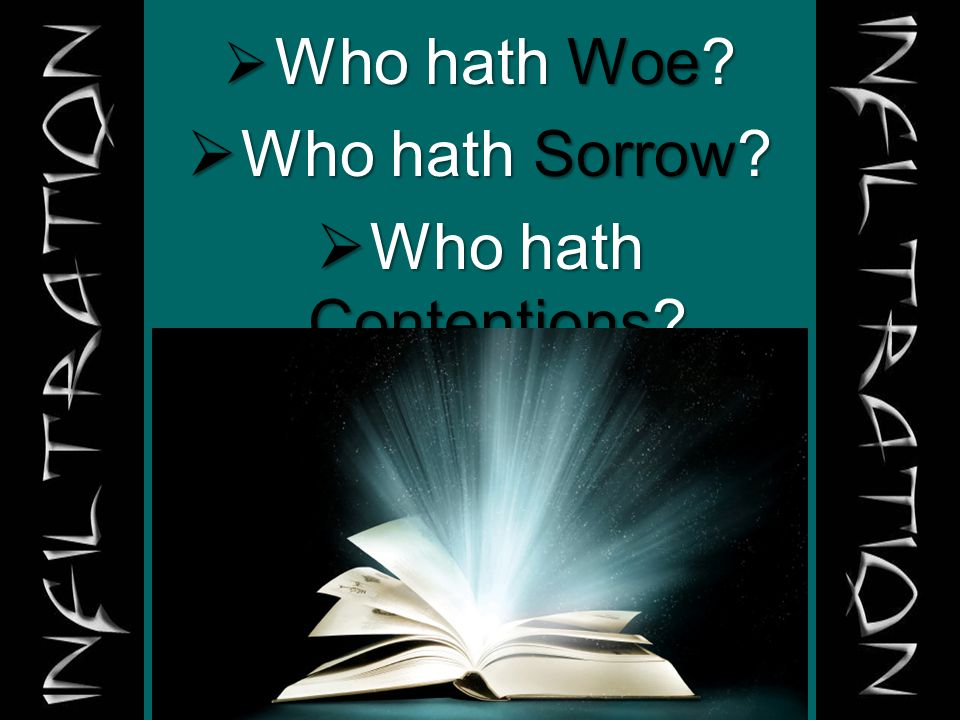  Who hath Woe?  Who hath Sorrow?  Who hath Contentions?