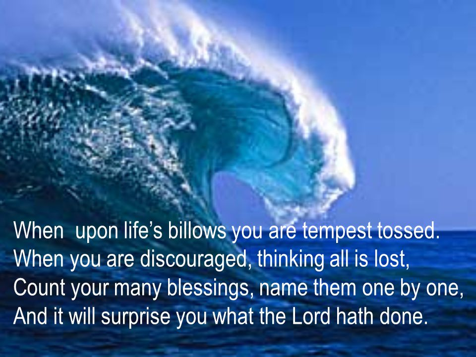 When upon life's billows you are tempest tossed.