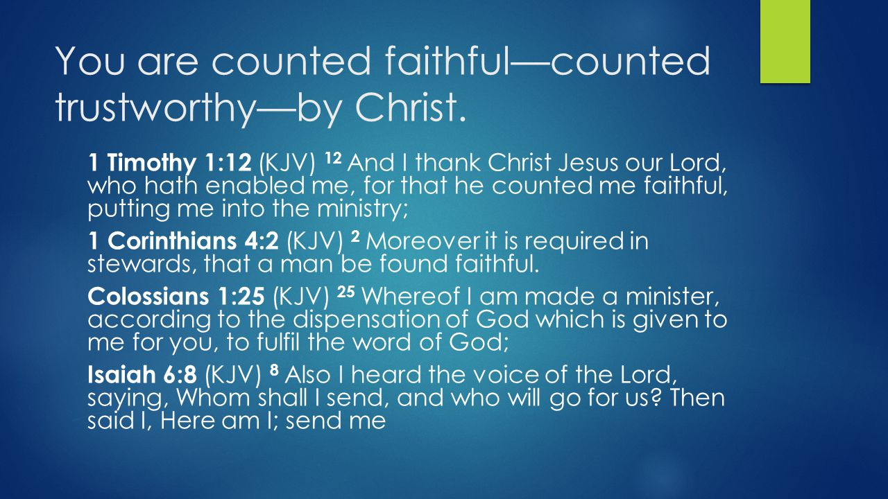 You are counted faithful—counted trustworthy—by Christ.