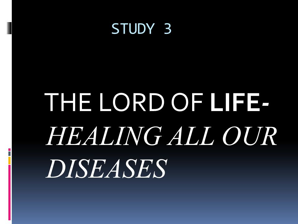 STUDY 3 THE LORD OF LIFE- HEALING ALL OUR DISEASES