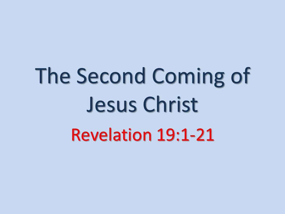 The Second Coming of Jesus Christ Revelation 19:1-21