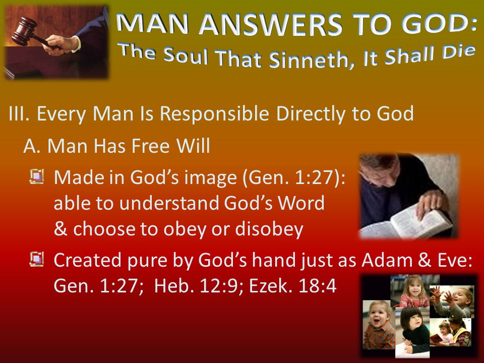 III. Every Man Is Responsible Directly to God A. Man Has Free Will Made in God's image (Gen.