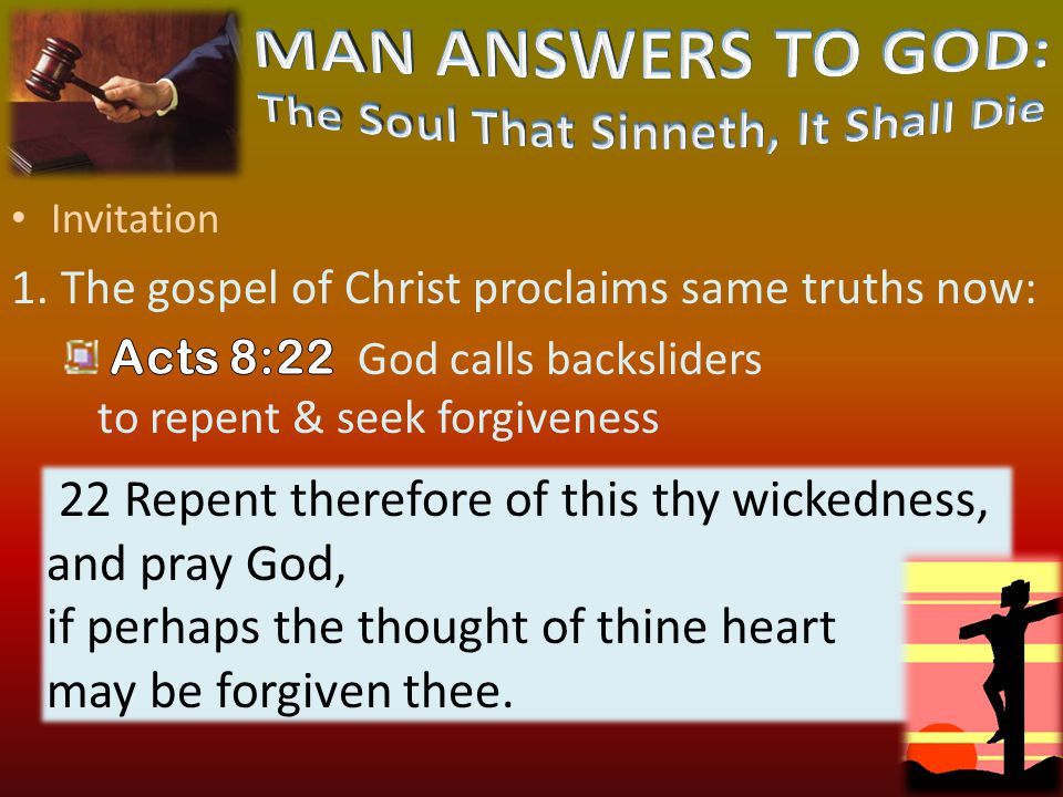 42 22 Repent therefore of this thy wickedness, and pray God, if perhaps the thought of thine heart may be forgiven thee.