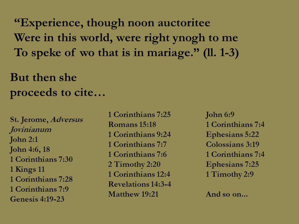"""""""Experience, though noon auctoritee Were in this world, were right ynogh to me To speke of wo that is in mariage."""" (ll. 1-3) But then she proceeds to"""
