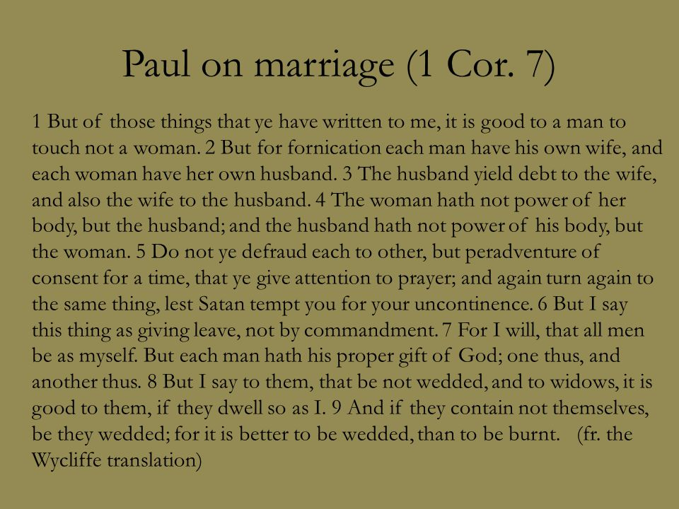 Paul on marriage (1 Cor. 7) 1 But of those things that ye have written to me, it is good to a man to touch not a woman. 2 But for fornication each man