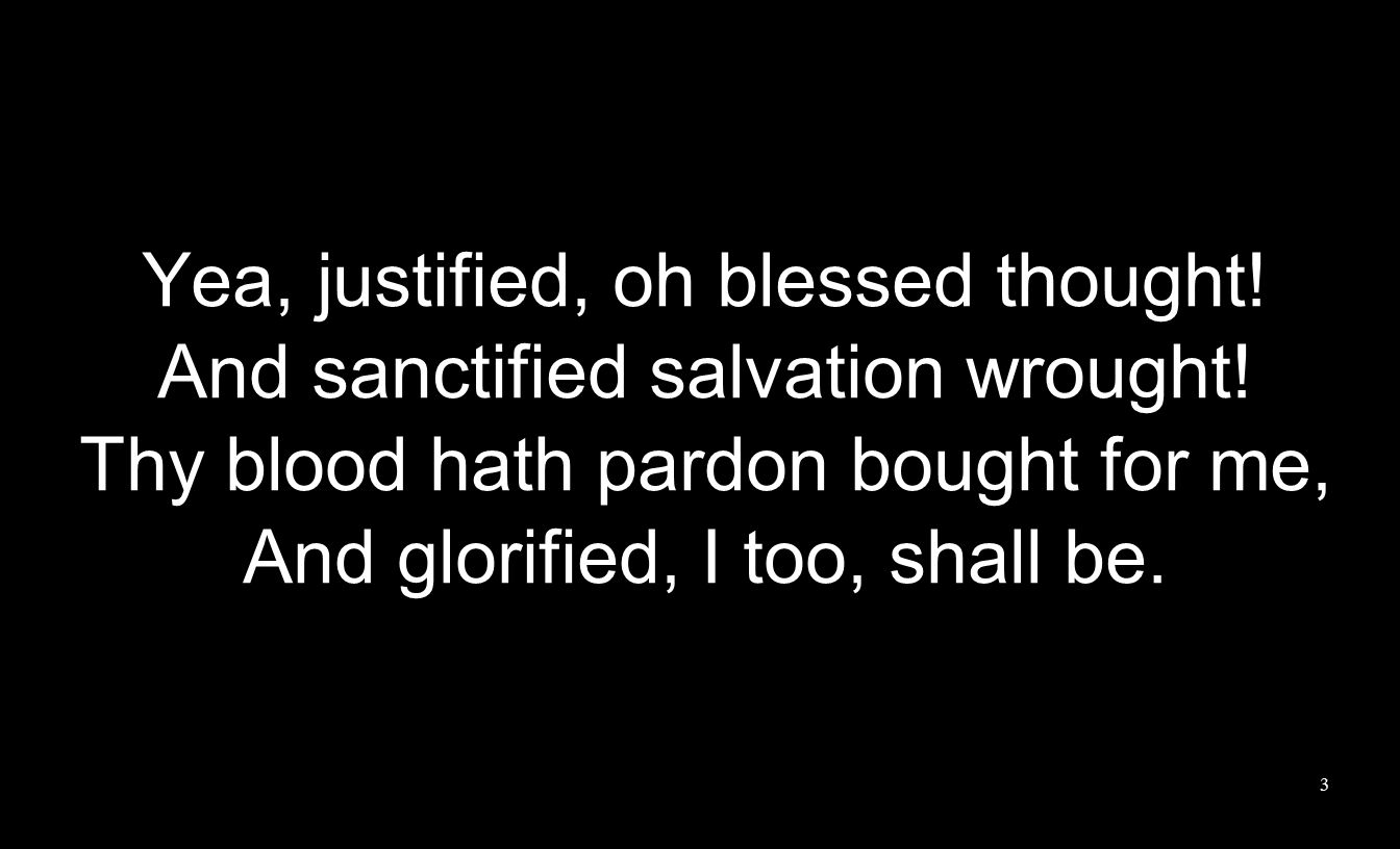 Complete in Thee, each want supplied, And no good thing to me denied, Since Thou my portion, Lord will be, I ask no more, complete in Thee.