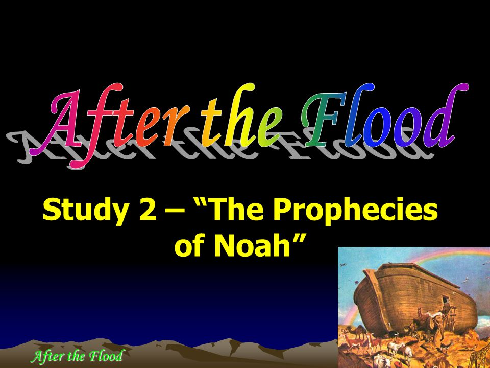 After the Flood Study 2 – The Prophecies of Noah