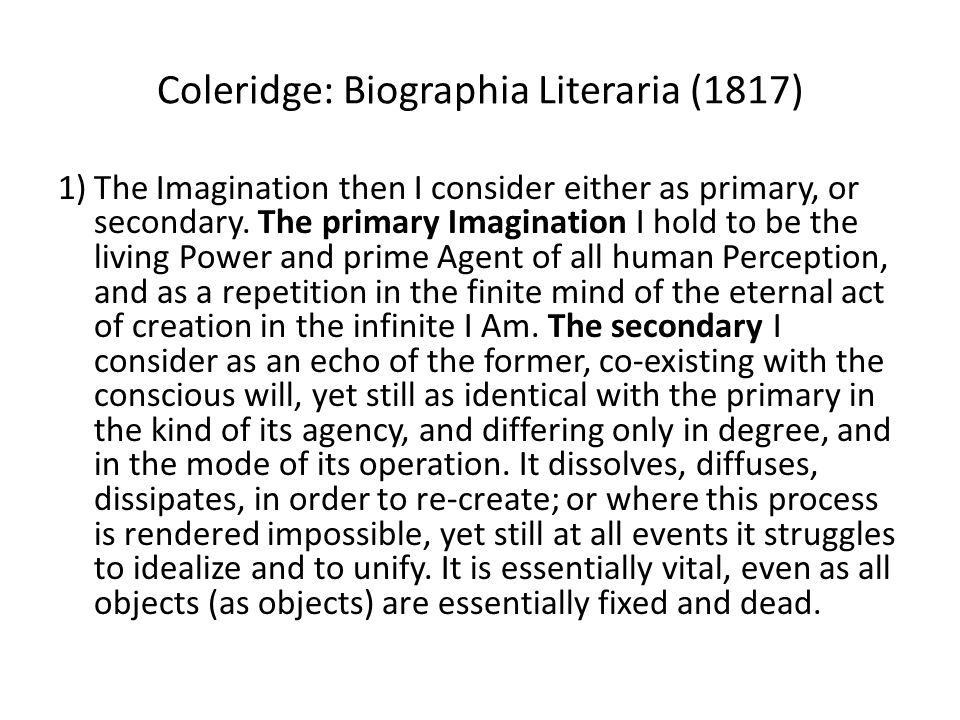 Coleridge: Biographia Literaria (1817) 1)The Imagination then I consider either as primary, or secondary.