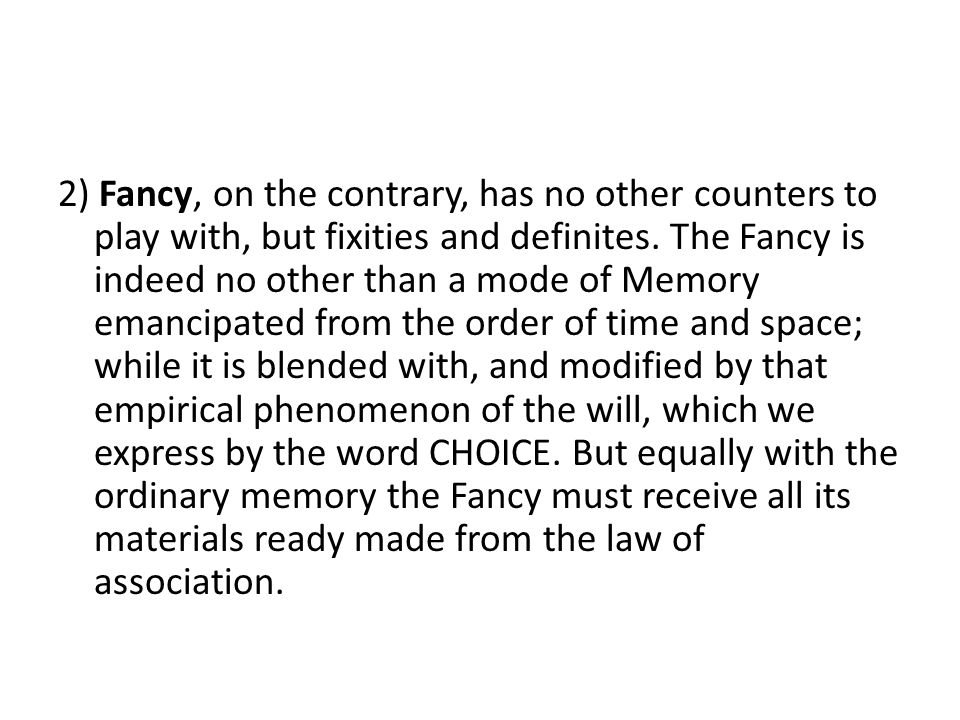 2) Fancy, on the contrary, has no other counters to play with, but fixities and definites.