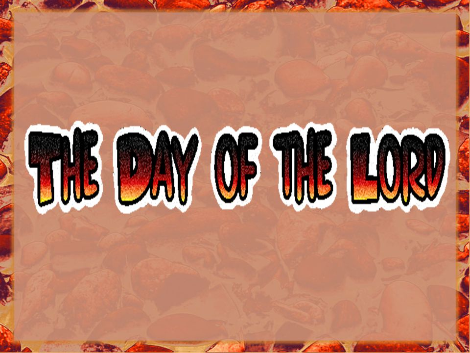 DAY OF THE LORD A special day at the end of time when God s will and purpose for mankind and His world will be fulfilled.