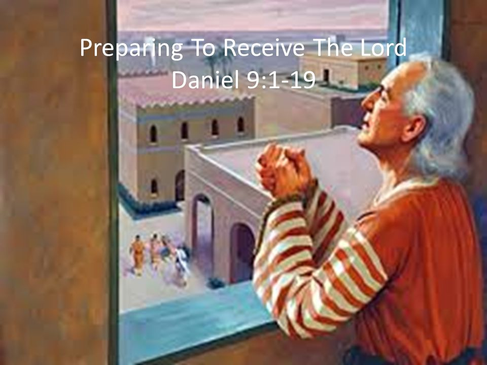 Preparing To Receive The Lord Daniel 9:9 To the Lord our God belong mercies and forgivenesses, though we have rebelled against him;
