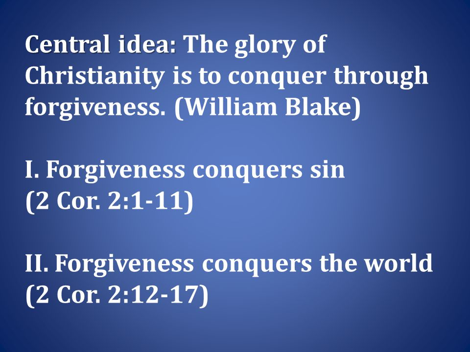Central idea: Central idea: The glory of Christianity is to conquer through forgiveness.