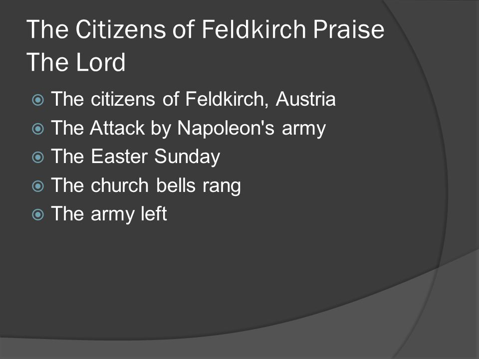 The Citizens of Feldkirch Praise The Lord  The citizens of Feldkirch, Austria  The Attack by Napoleon s army  The Easter Sunday  The church bells rang  The army left