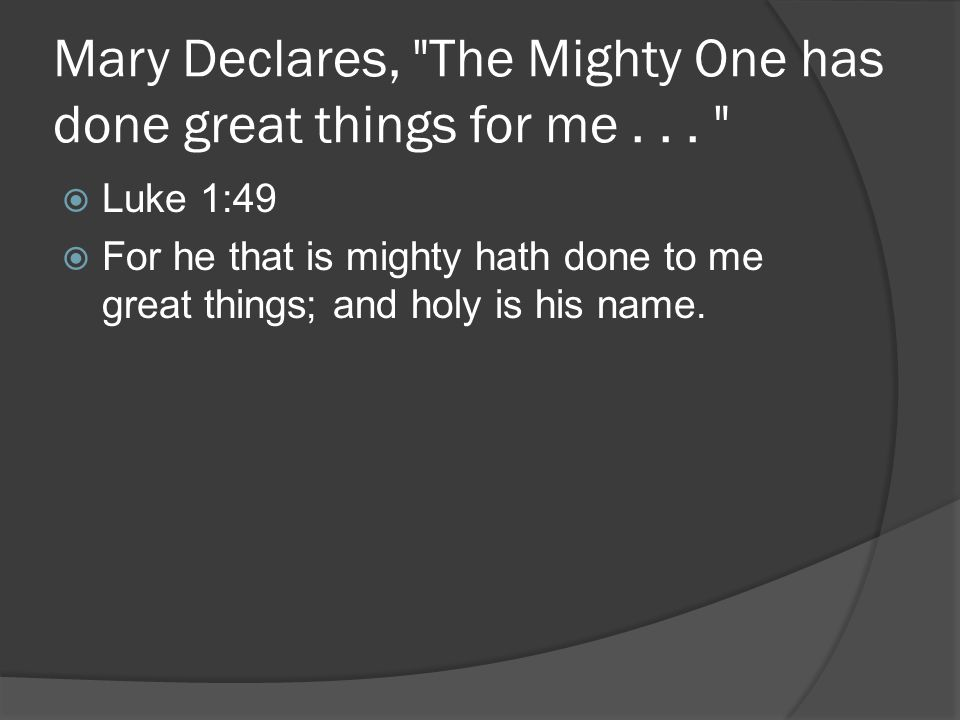 Mary Declares, The Mighty One has done great things for me...