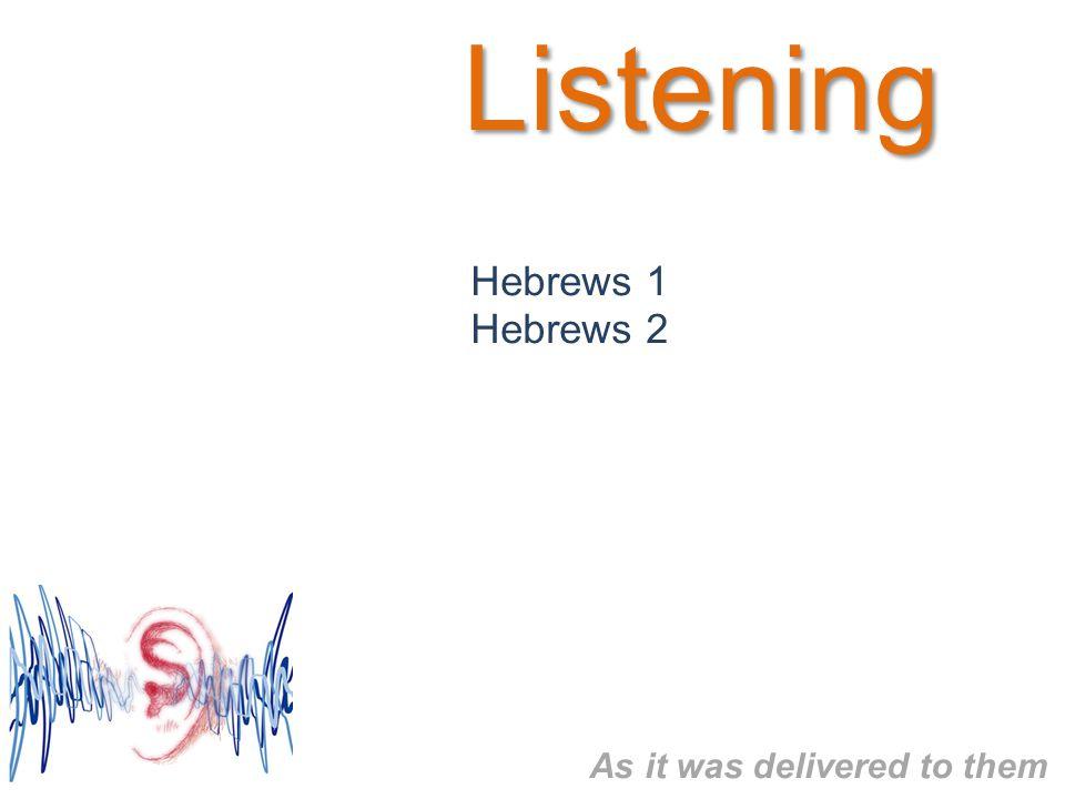 Listening Hebrews 1 Hebrews 2 As it was delivered to them