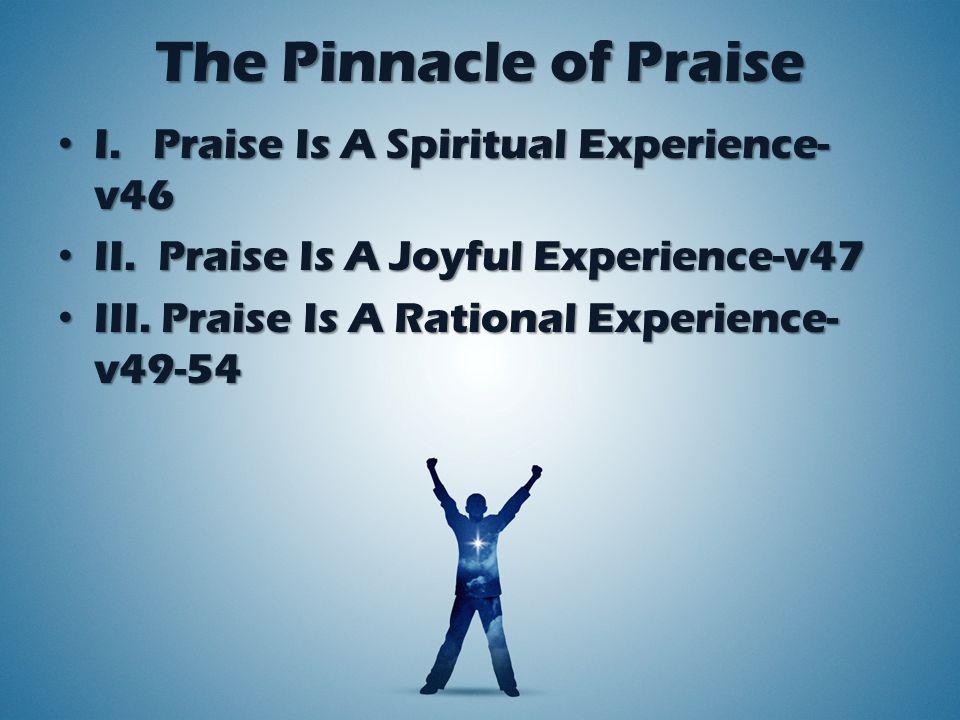 The Pinnacle of Praise I.Praise Is A Spiritual Experience-v46 I.